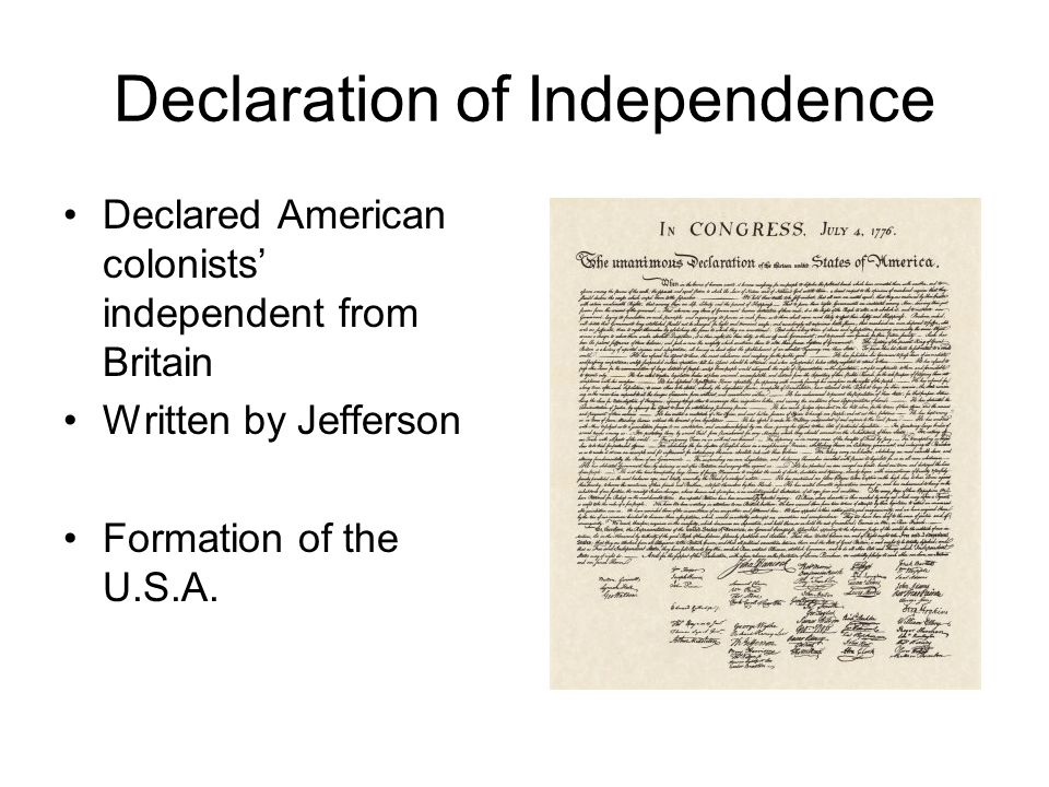 Declaration of Independence Declared American colonists' independent from Britain Written by Jefferson Formation of the U.S.A.