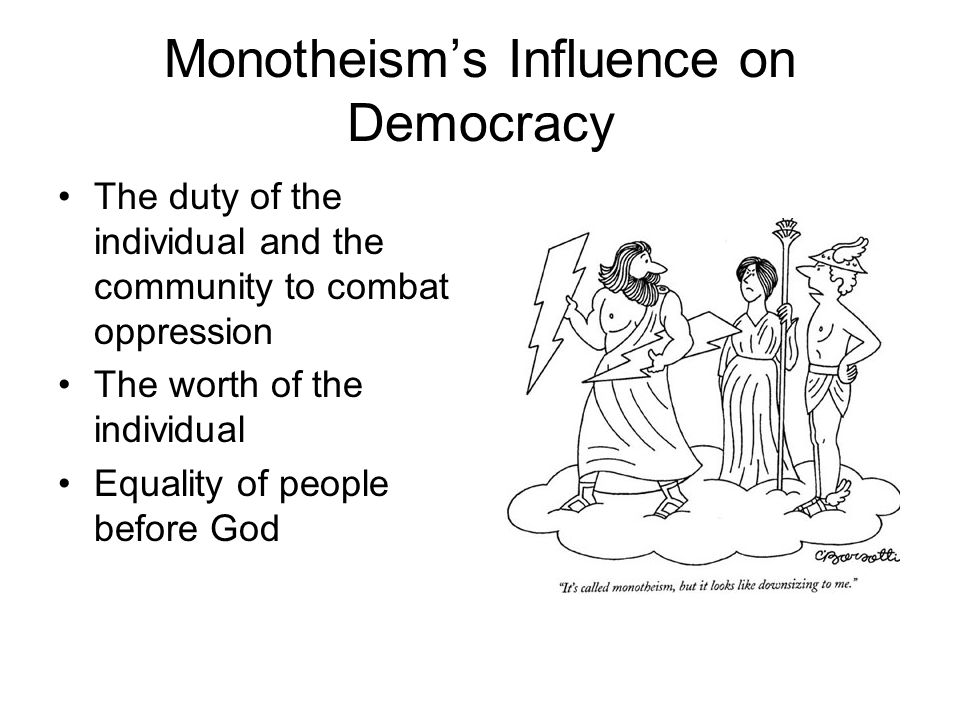 Monotheism's Influence on Democracy The duty of the individual and the community to combat oppression The worth of the individual Equality of people before God