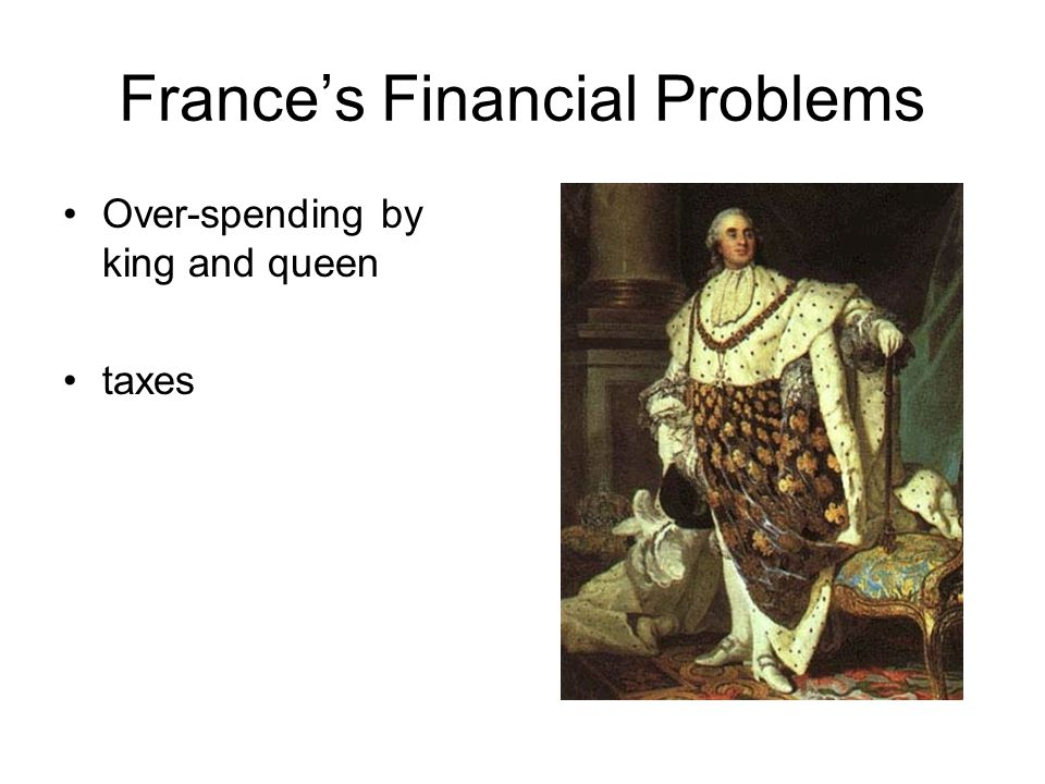 France's Financial Problems Over-spending by king and queen taxes