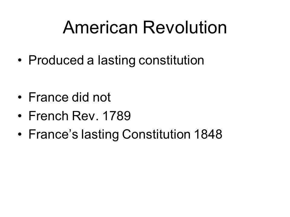 American Revolution Produced a lasting constitution France did not French Rev.
