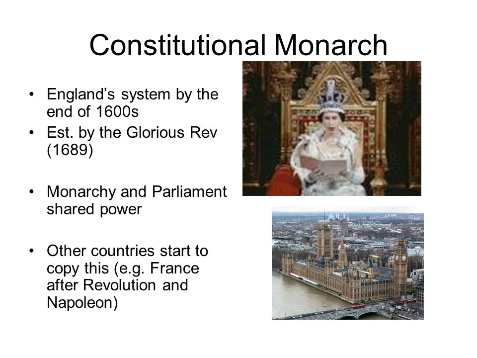 Constitutional Monarch England's system by the end of 1600s Est.
