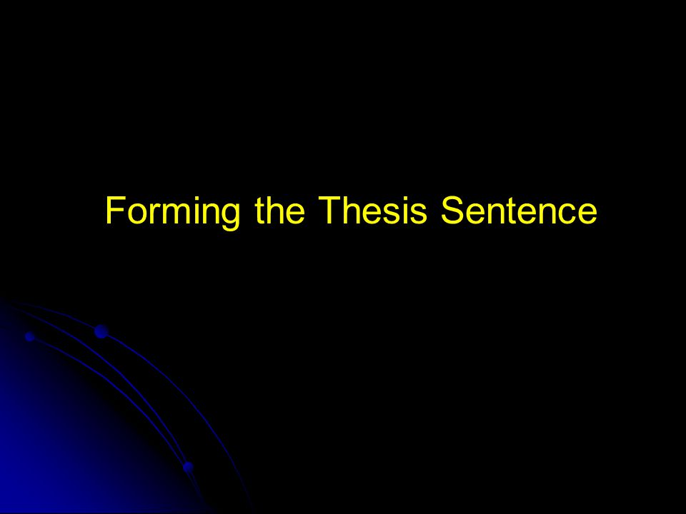 Forming the Thesis Sentence
