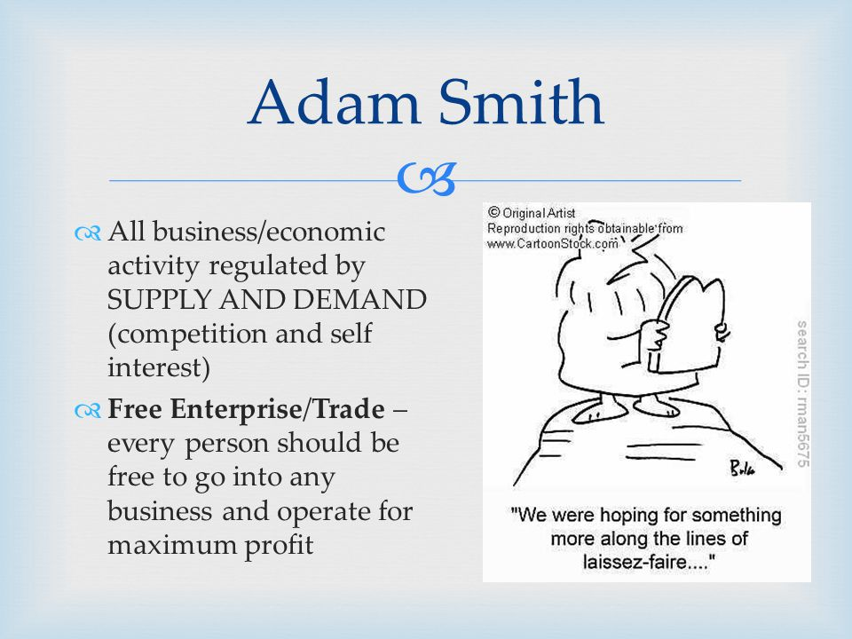   All business/economic activity regulated by SUPPLY AND DEMAND (competition and self interest)  Free Enterprise/Trade – every person should be fre