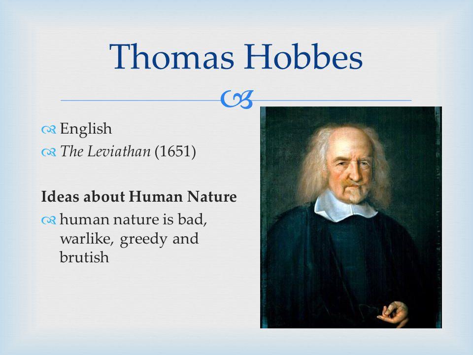   English  The Leviathan (1651) Ideas about Human Nature  human nature is bad, warlike, greedy and brutish Thomas Hobbes