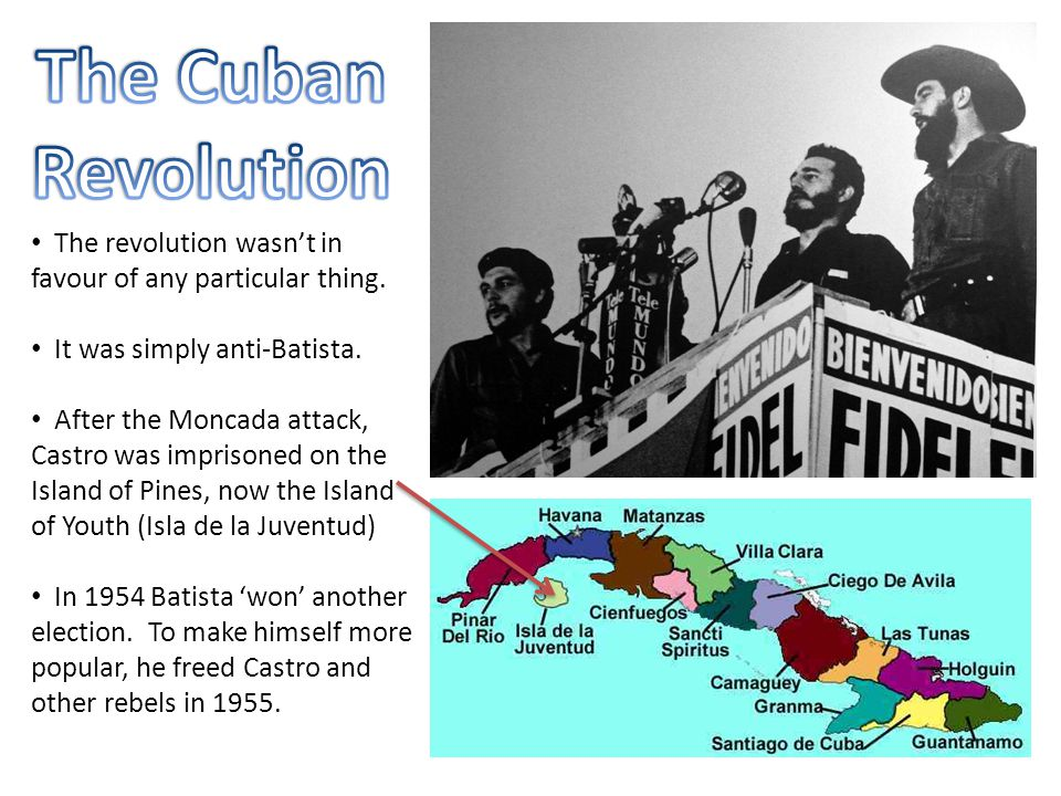 The revolution wasn't in favour of any particular thing. It was simply anti-Batista. After the Moncada attack, Castro was imprisoned on the Island of