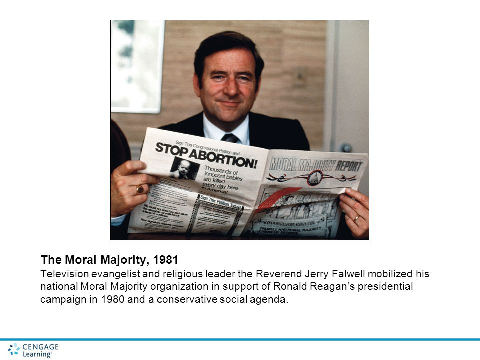 The Moral Majority, 1981 Television evangelist and religious leader the Reverend Jerry Falwell mobilized his national Moral Majority organization in s