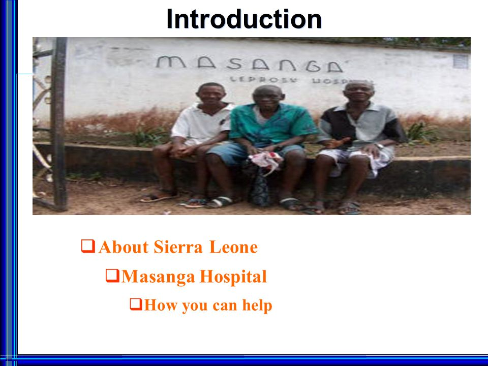 Introduction  About Sierra Leone  Masanga Hospital  How you can help