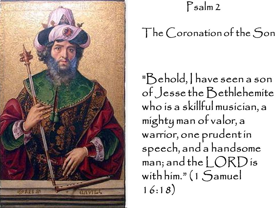 Psalm 2  The Cast…  Nations & Peoples  Kings of the earth  Rulers  The Lord (Yahweh)  The Lord's Anointed