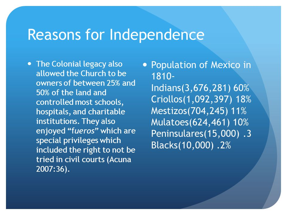 Reasons for Independence The Colonial legacy also allowed the Church to be owners of between 25% and 50% of the land and controlled most schools, hosp