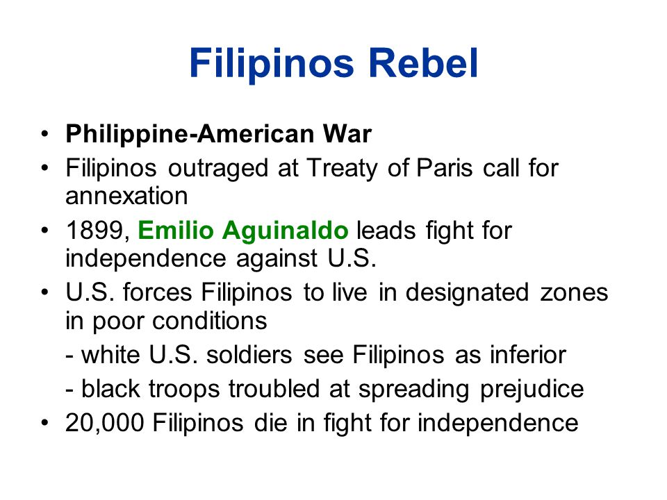 Filipinos Rebel Philippine-American War Filipinos outraged at Treaty of Paris call for annexation 1899, Emilio Aguinaldo leads fight for independence against U.S.