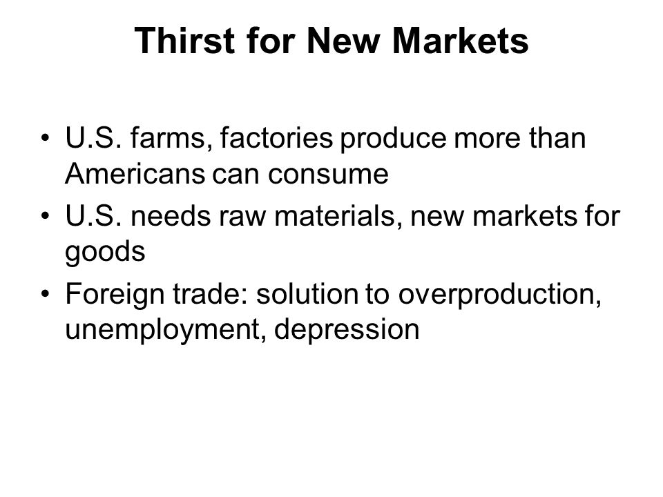 Thirst for New Markets U.S. farms, factories produce more than Americans can consume U.S.