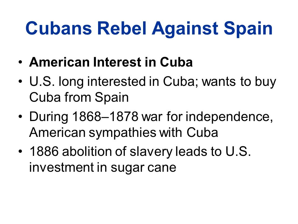Cubans Rebel Against Spain American Interest in Cuba U.S.