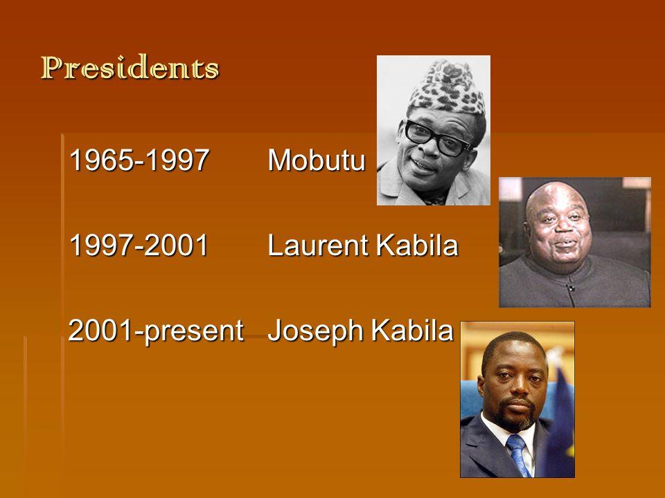Presidents 1965-1997Mobutu 1997-2001Laurent Kabila 2001-presentJoseph Kabila