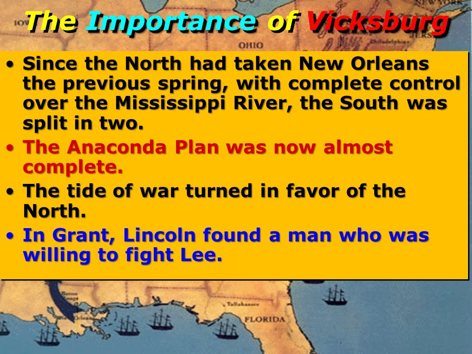 ImportanceVicksburg The Importance of Vicksburg Since the North had taken New Orleans the previous spring, with complete control over the Mississippi