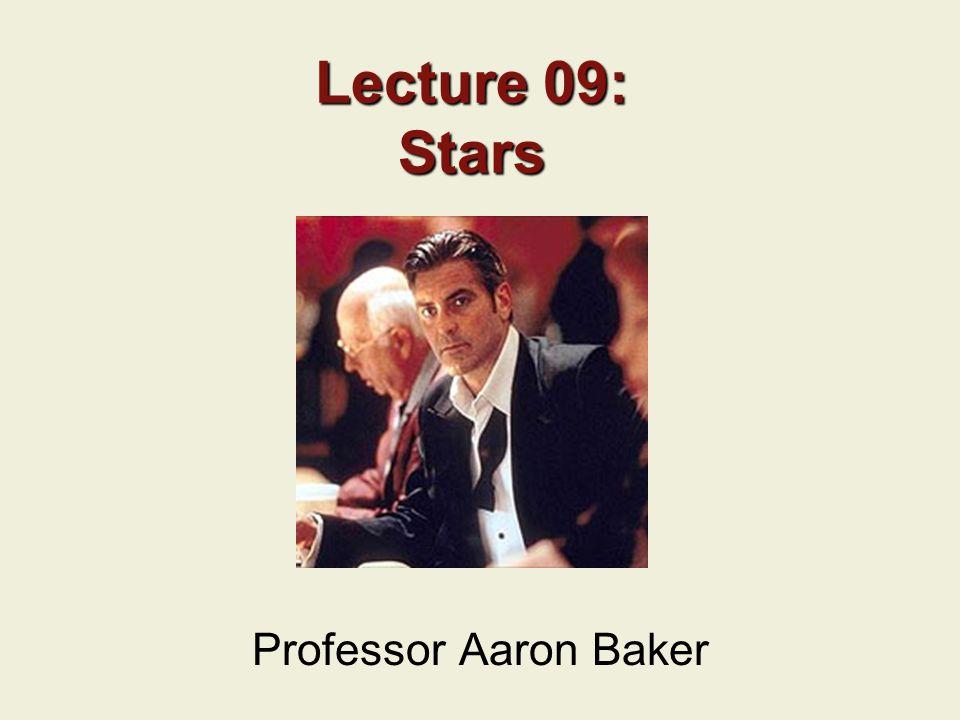 Lecture 09: Stars Professor Aaron Baker