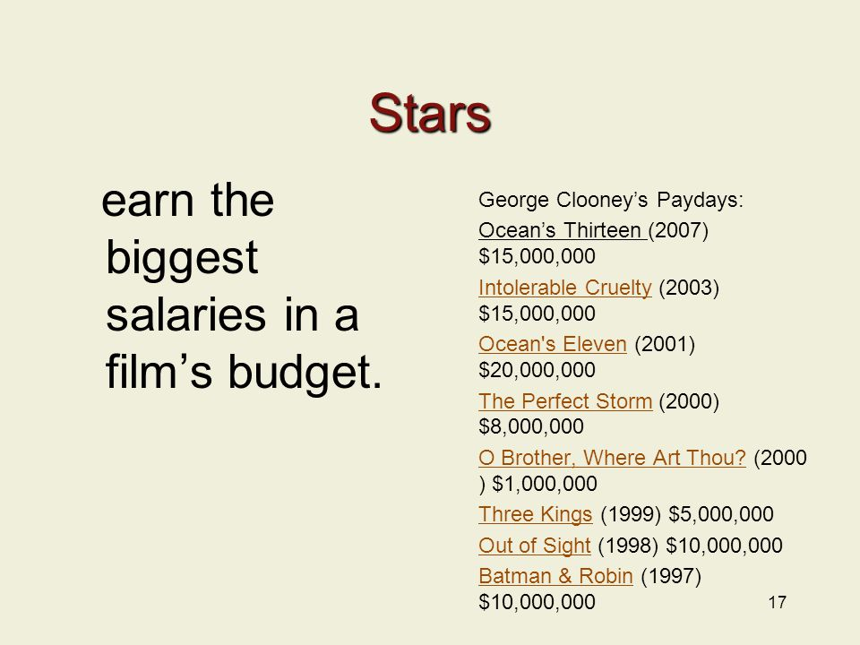 17 Stars earn the biggest salaries in a film's budget.
