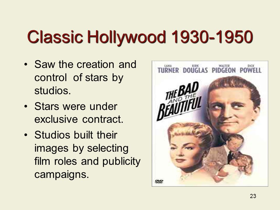 23 Classic Hollywood 1930-1950 Saw the creation and control of stars by studios.