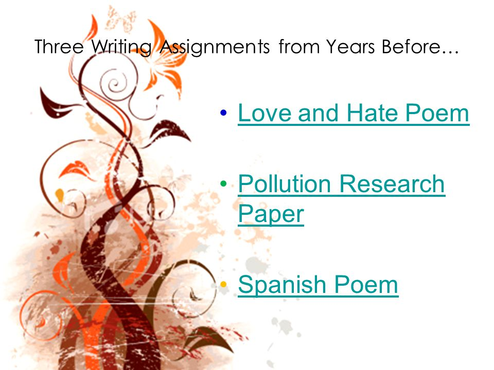 Three Writing Assignments from Years Before… Love and Hate Poem Pollution Research PaperPollution Research Paper Spanish Poem