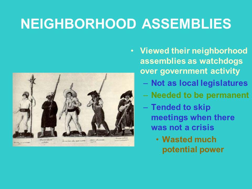 NEIGHBORHOOD ASSEMBLIES Viewed their neighborhood assemblies as watchdogs over government activity –Not as local legislatures –Needed to be permanent