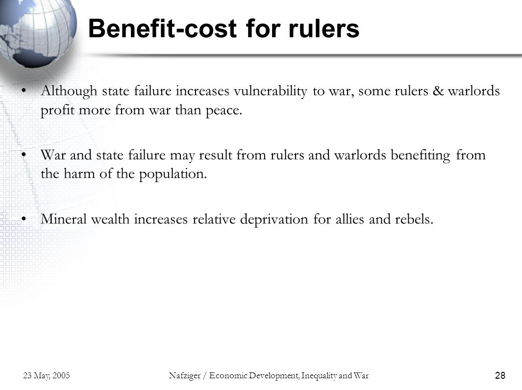 23 May, 2005Nafziger / Economic Development, Inequality and War28 Benefit-cost for rulers Although state failure increases vulnerability to war, some
