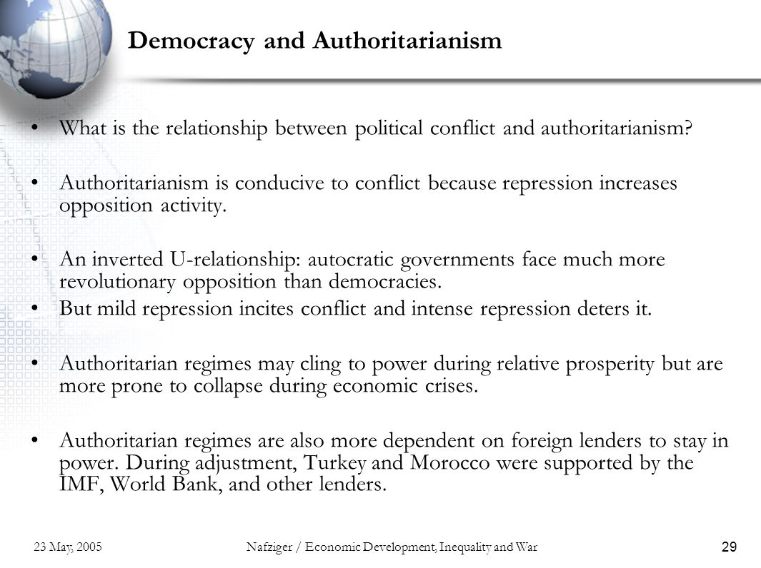 23 May, 2005Nafziger / Economic Development, Inequality and War29 Democracy and Authoritarianism What is the relationship between political conflict and authoritarianism.