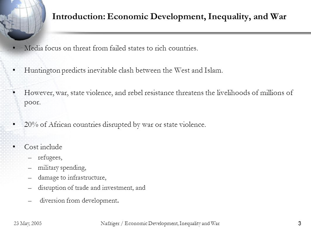 23 May, 2005Nafziger / Economic Development, Inequality and War3 Introduction: Economic Development, Inequality, and War Media focus on threat from fa