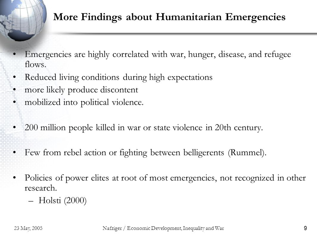 23 May, 2005Nafziger / Economic Development, Inequality and War9 More Findings about Humanitarian Emergencies Emergencies are highly correlated with w