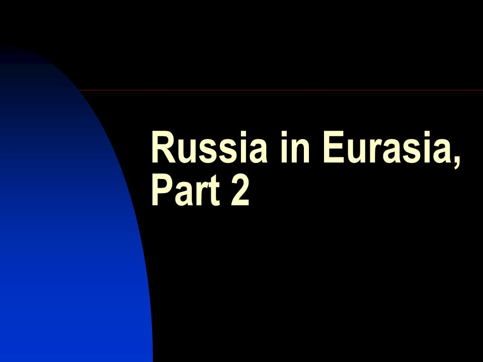 Russia in Eurasia, Part 2