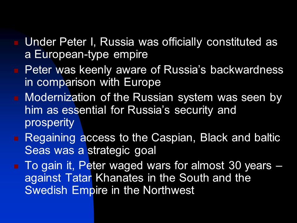Using ruthless methods, Peter remade the Russian state into a centralized bureaucratic machine headed by the autocratic monarch Everyone in Russia was ordered to serve this state – for the sake of Russia's greatness Essentially, it meant compulsory military service