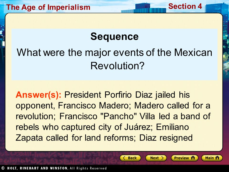 The Age of Imperialism Section 4 Sequence What were the major events of the Mexican Revolution? Answer(s): President Porfirio Diaz jailed his opponent
