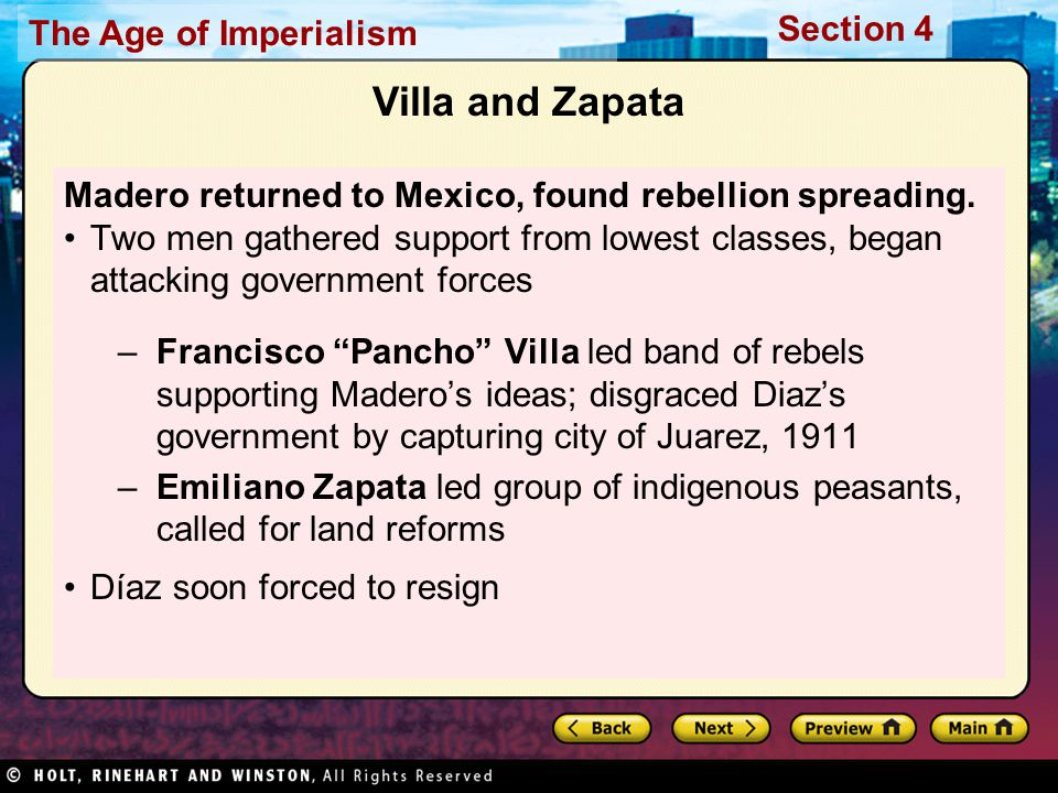 The Age of Imperialism Section 4 Villa and Zapata Madero returned to Mexico, found rebellion spreading. Two men gathered support from lowest classes,