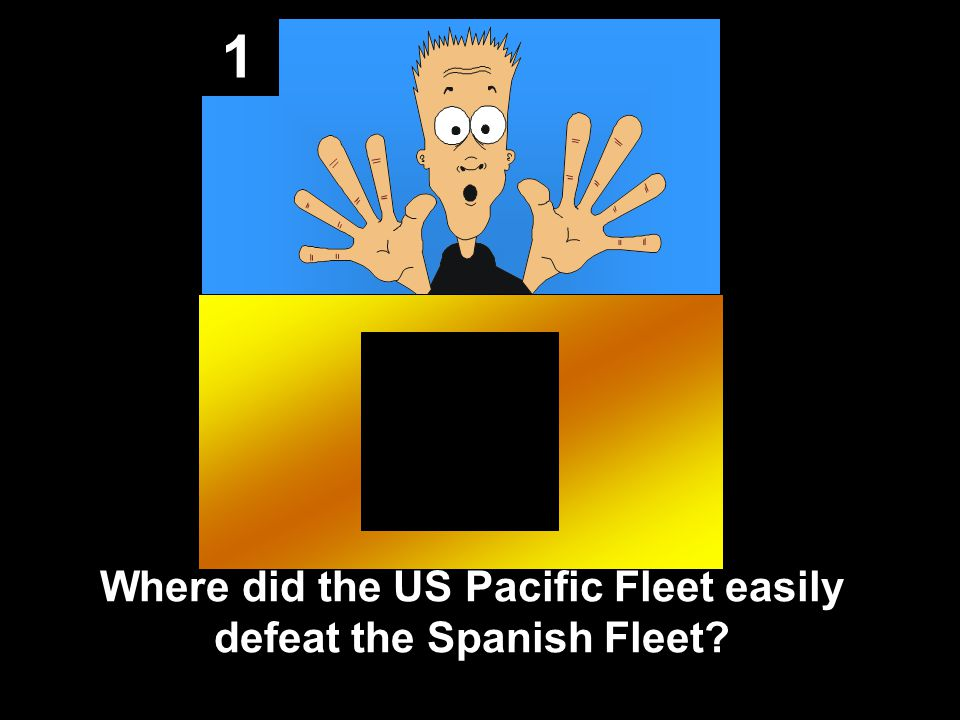 1 Where did the US Pacific Fleet easily defeat the Spanish Fleet?