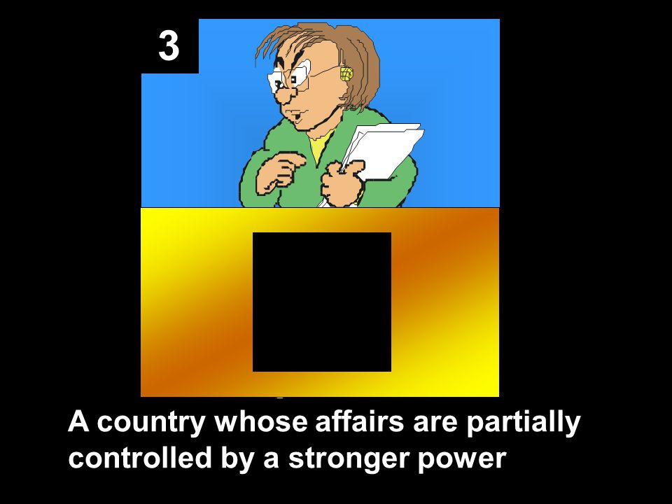3 A country whose affairs are partially controlled by a stronger power