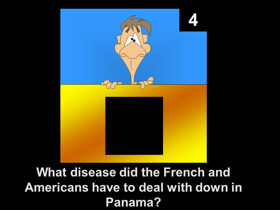 4 What disease did the French and Americans have to deal with down in Panama?