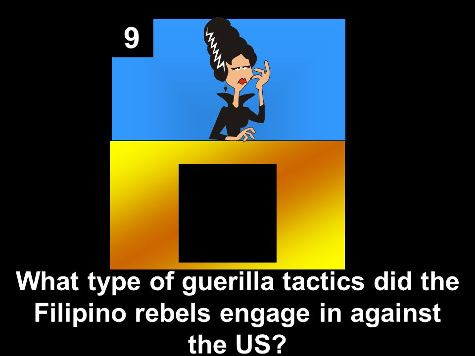 9 What type of guerilla tactics did the Filipino rebels engage in against the US?