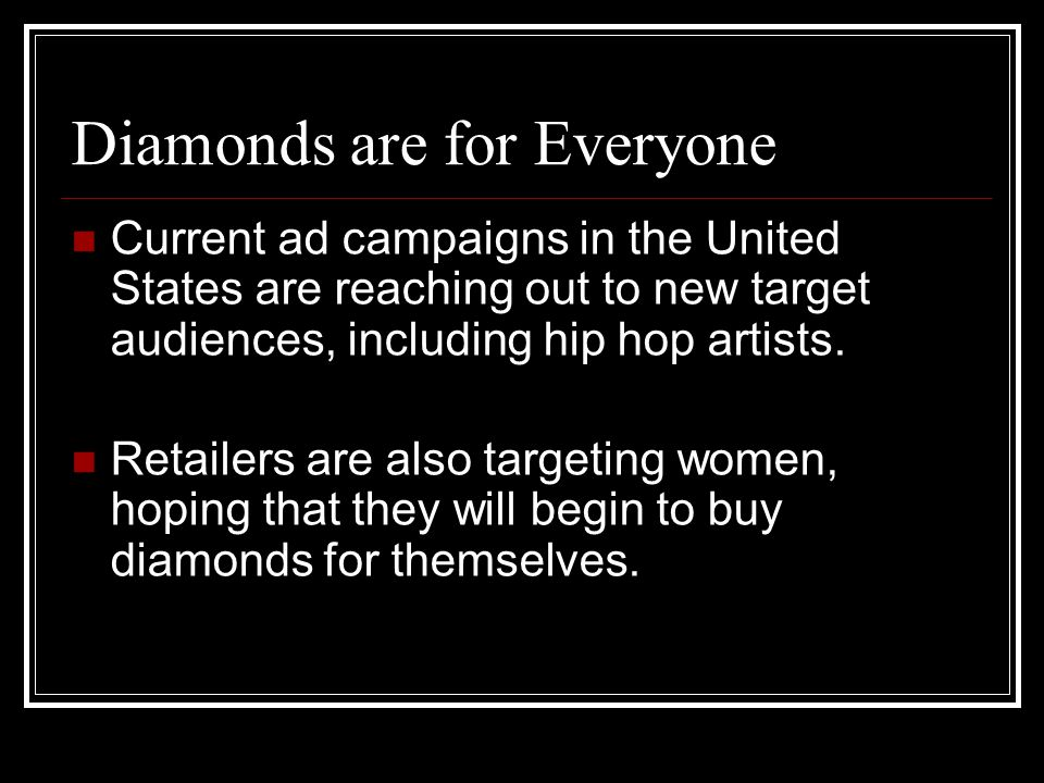 Diamonds are for Everyone Current ad campaigns in the United States are reaching out to new target audiences, including hip hop artists. Retailers are