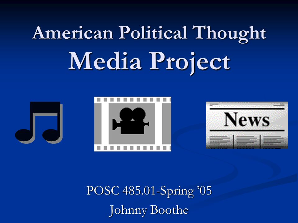 American Political Thought Media Project POSC 485.01-Spring '05 Johnny Boothe
