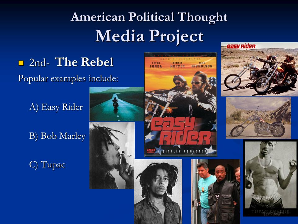 2nd- The Rebel 2nd- The Rebel Popular examples include: A) Easy Rider B) Bob Marley C) Tupac