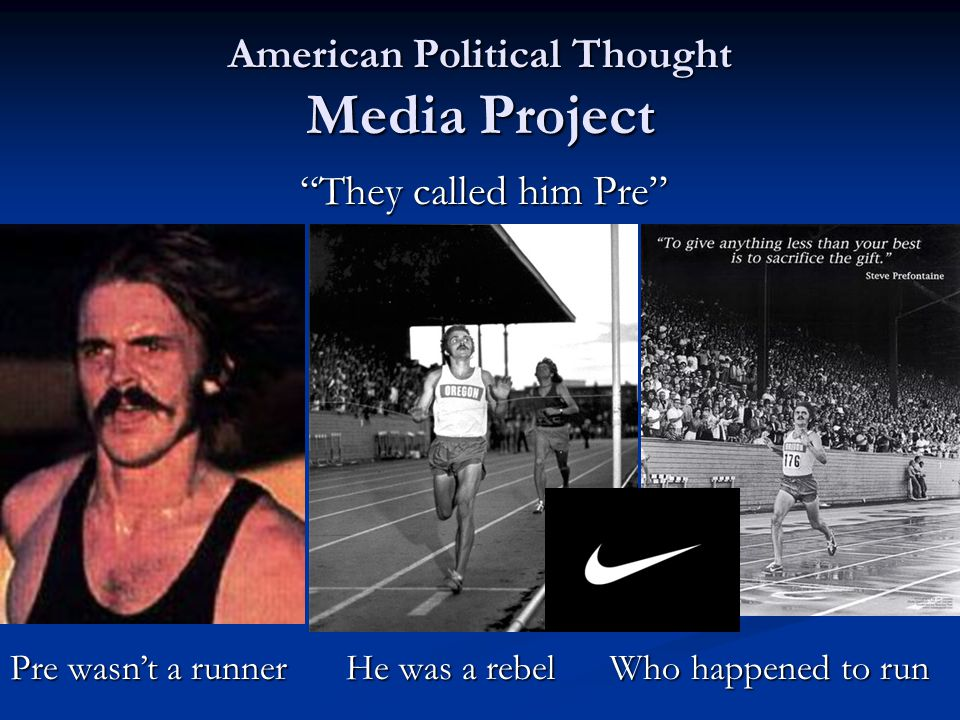 American Political Thought Media Project They called him Pre Pre wasn't a runner He was a rebel Who happened to run