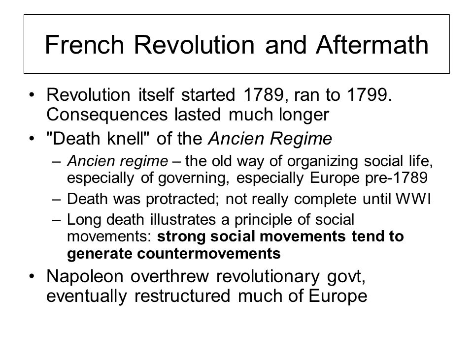 French Revolution and Aftermath Revolution itself started 1789, ran to 1799.