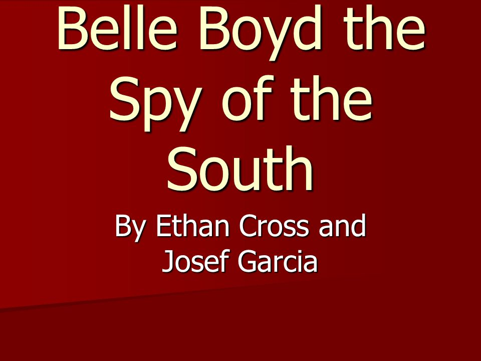 Belle Boyd the Spy of the South By Ethan Cross and Josef Garcia