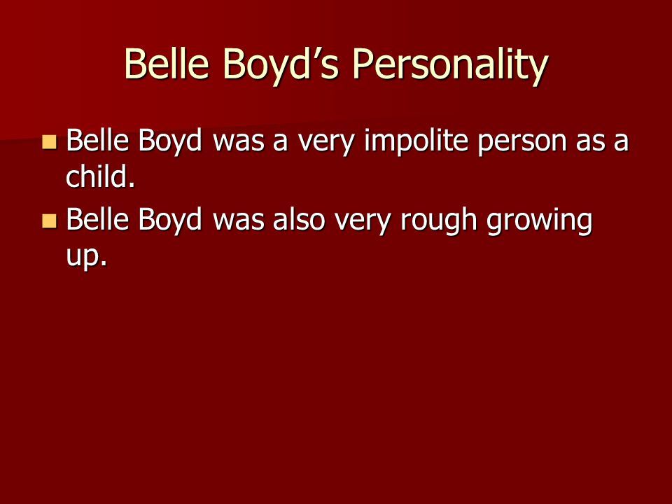 Belle Boyd's Personnel Life Belle Boyd, amazingly, married a Union soldier who was one of the jailmasters of one jail she went to.