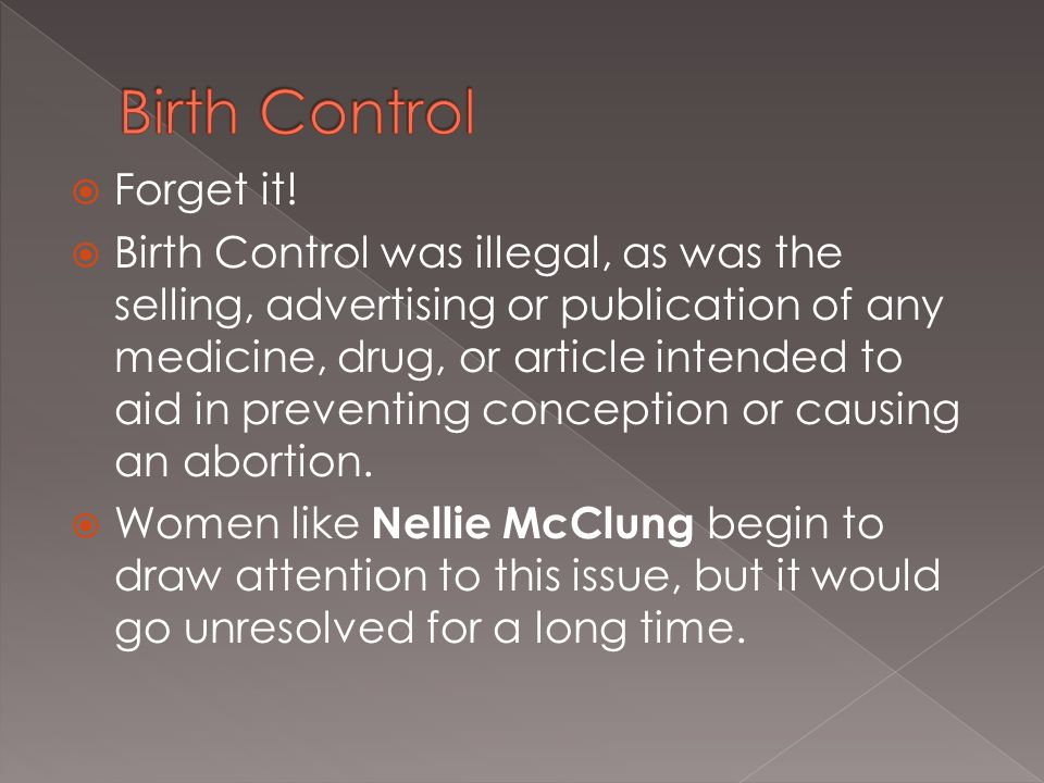  Forget it!  Birth Control was illegal, as was the selling, advertising or publication of any medicine, drug, or article intended to aid in preventi