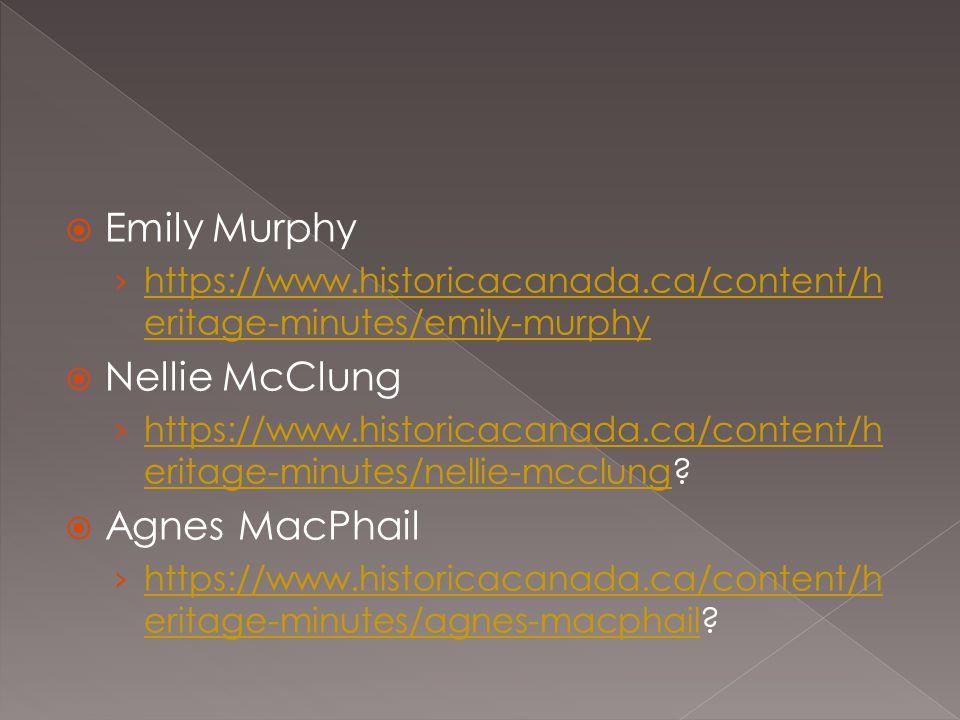  Emily Murphy › https://www.historicacanada.ca/content/h eritage-minutes/emily-murphy https://www.historicacanada.ca/content/h eritage-minutes/emily-murphy  Nellie McClung › https://www.historicacanada.ca/content/h eritage-minutes/nellie-mcclung.