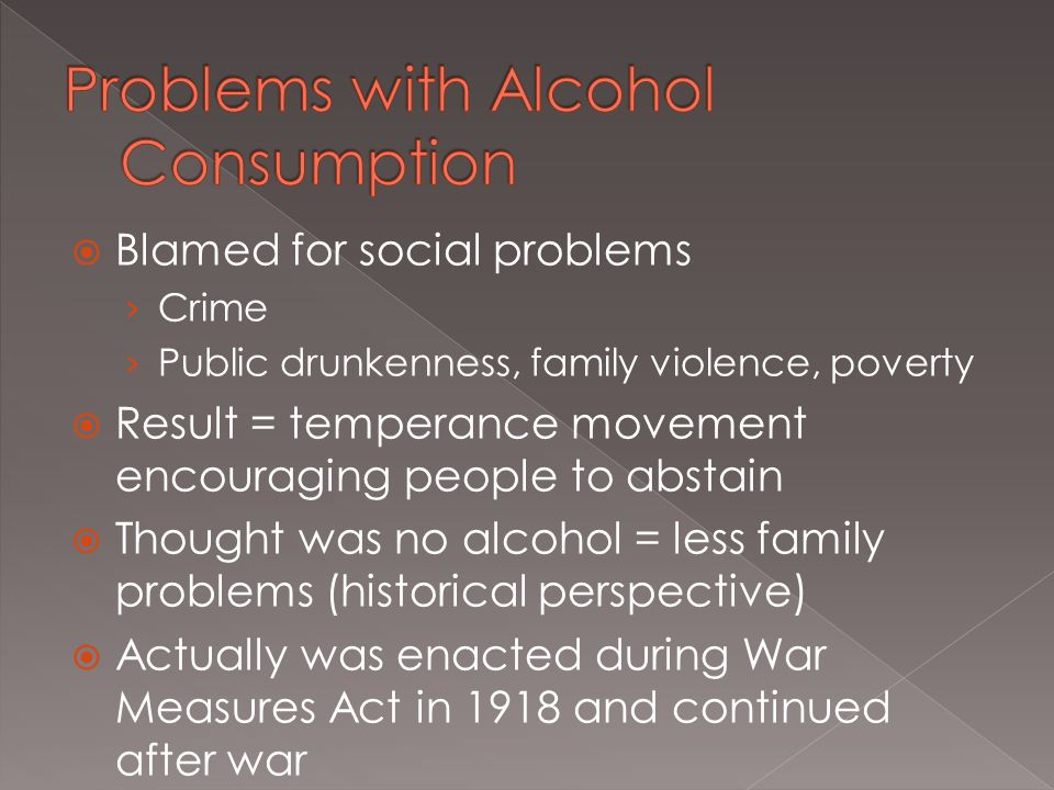  Blamed for social problems › Crime › Public drunkenness, family violence, poverty  Result = temperance movement encouraging people to abstain  Tho