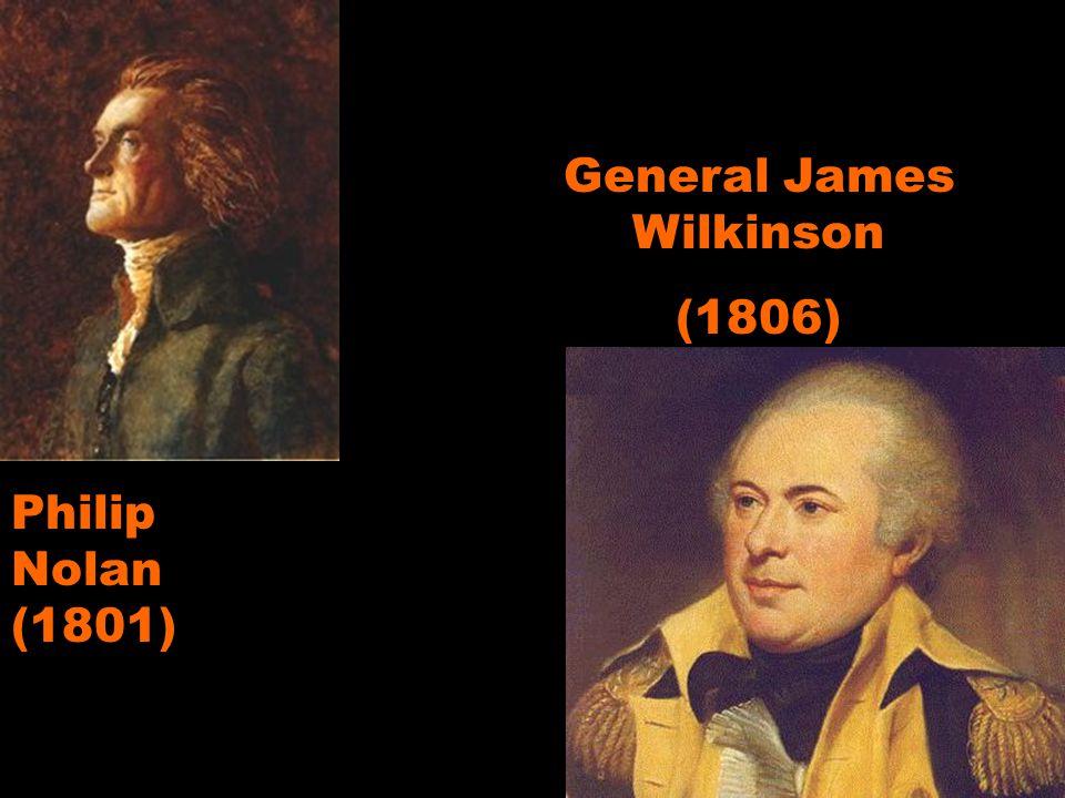 Philip Nolan (1801) General James Wilkinson (1806)