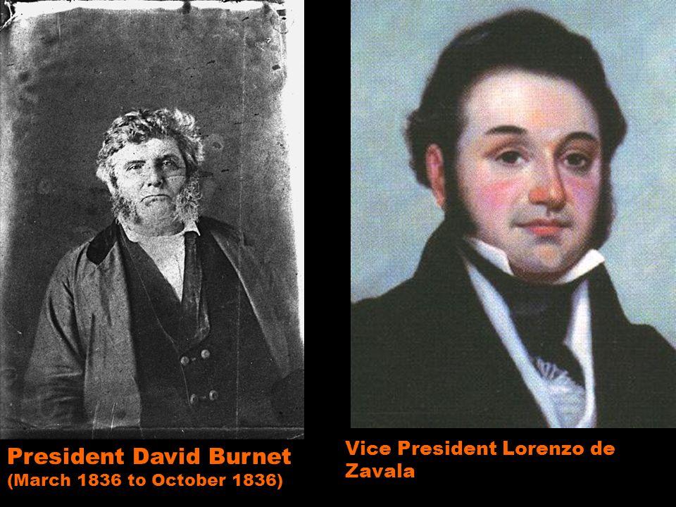 President David Burnet (March 1836 to October 1836) Vice President Lorenzo de Zavala