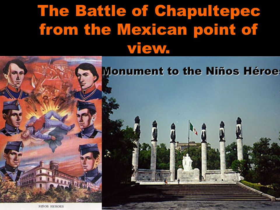 Monument to the Niños Héroes The Battle of Chapultepec from the Mexican point of view.