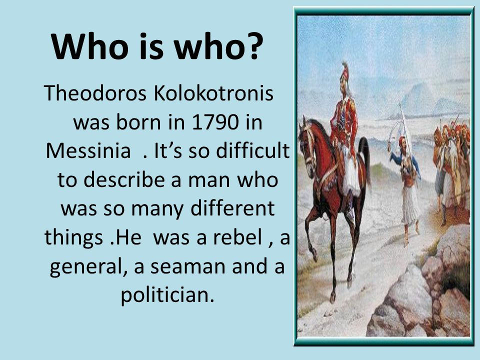 Who is who. Theodoros Kolokotronis was born in 1790 in Messinia.