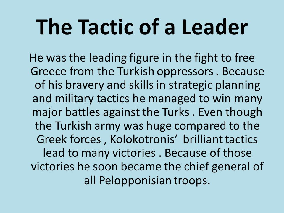 The Tactic of a Leader He was the leading figure in the fight to free Greece from the Turkish oppressors.
